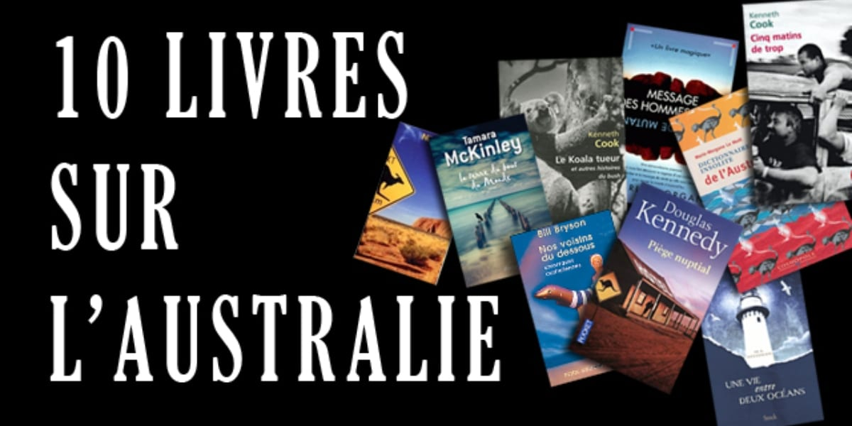Les 10 Meilleurs Livres Sur L Australie Notre Selection
