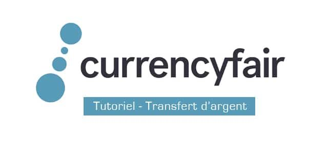 Currencyfair – Tutoriel transfert d'argent international