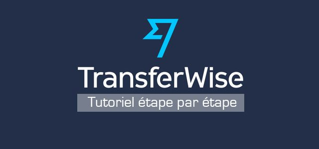 TransferWise – Tutoriel transfert d'argent international