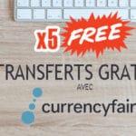 5 Transferts d'argent gratuits avec CurrencyFair